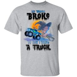 My Broom Broke So Now I Drive A Truck Halloween Costume T-Shirt 32 of Sapelle