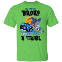My Broom Broke So Now I Drive A Truck Halloween Costume T-Shirt 34 of Sapelle