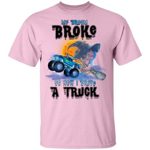 My Broom Broke So Now I Drive A Truck Halloween Costume T-Shirt 11 of Sapelle