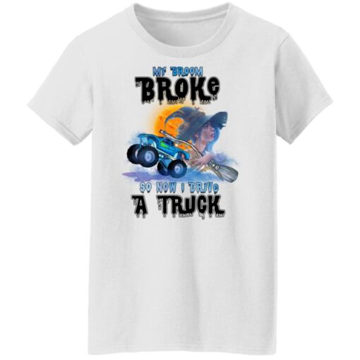 My Broom Broke So Now I Drive A Truck Halloween Costume T-Shirt 12 of Sapelle