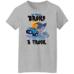 My Broom Broke So Now I Drive A Truck Halloween Costume T-Shirt 48 of Sapelle