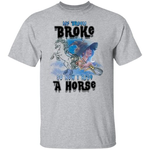 My Broom Broke So Now I Ride A Horse Funny Halloween Costume T-Shirt 6 of Sapelle