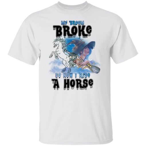 My Broom Broke So Now I Ride A Horse Funny Halloween Costume T-Shirt 1 of Sapelle