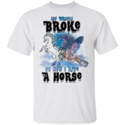 My Broom Broke So Now I Ride A Horse Funny Halloween Costume T-Shirt 25 of Sapelle