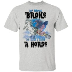 My Broom Broke So Now I Ride A Horse Funny Halloween Costume T-Shirt 27 of Sapelle