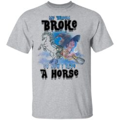 My Broom Broke So Now I Ride A Horse Funny Halloween Costume T-Shirt 29 of Sapelle