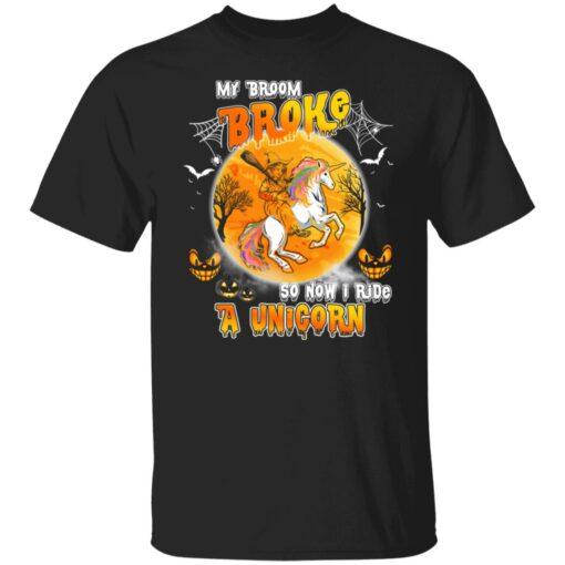 My Broom Broke So Now I Ride A Unicorn Funny Halloween Costume T-Shirt 1 of Sapelle