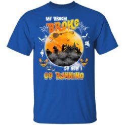 My Broom Broke So Now I Go Running Funny Halloween Costume T-Shirt 36 of Sapelle