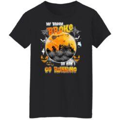 My Broom Broke So Now I Go Running Funny Halloween Costume T-Shirt 38 of Sapelle