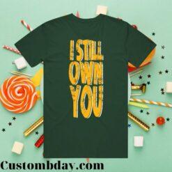 I Still Own You Shirt